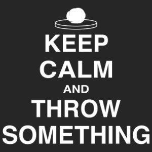 keep calm and throw something