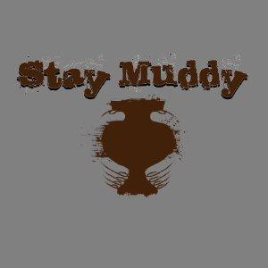 stay muddy shirt design